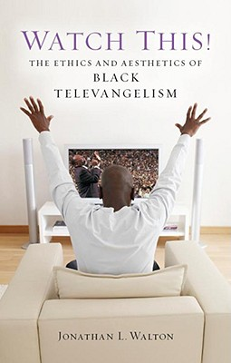 Watch This! The Ethics and Aesthetics of Black Televangelism